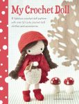 Book Cover Image. Title: My Crochet Doll:  A Fabulous Crochet Doll Pattern with Over 50 Cute Crochet Doll's Clothes & Accessories, Author: Isabelle Kessdjian