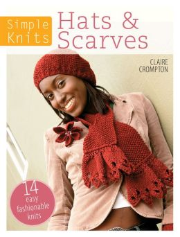 Simple Knits - Hats & Scarves: 14 Easy Fashionable Knits (PagePerfect NOOK Book)