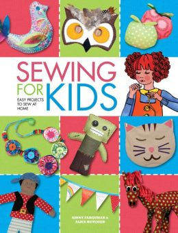 Sewing for Kids: Easy Projects to Sew at Home