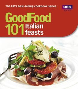 Good Food: 101 Italian Feasts: Triple-tested Recipes