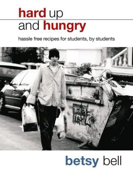 Hard Up And Hungry: Hassle free recipes for students, by students