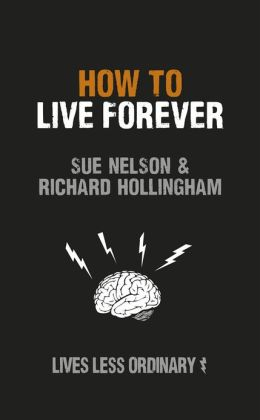 How to Live Forever: Lives Less Ordinary
