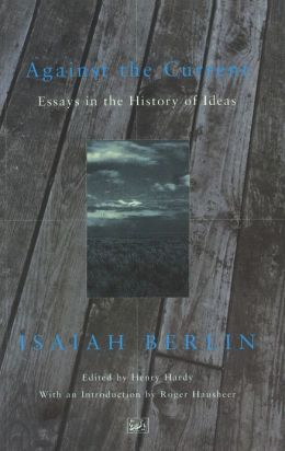 Against The Current: Essays in the History of Ideas