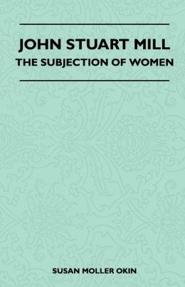 John Stuart Mill - The Subjection Of Women