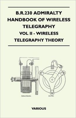 B.R.230 Admiralty Handbook of Wireless Telegraphy - Vol II - Wireless Telegraphy Theory
