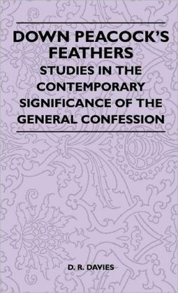 Down Peacock's Feathers - Studies In The Contemporary Significance Of The General Confession