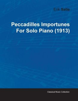 Peccadilles Importunes by Erik Satie for Solo Piano (1913)