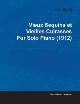 Vieux Sequins Et Vieilles Cuirasses By Erik Satie For Solo Piano (1912)