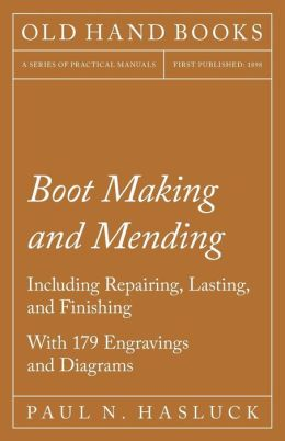 Boot Making And Mending - Including Repairing, Lasting, And Finishing
