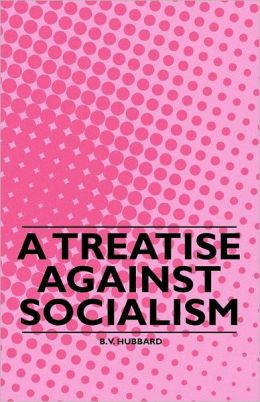 A Treatise Against Socialism
