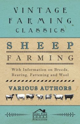 Sheep Farming - With Information on Breeds, Rearing, Fattening and Wool