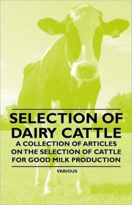 Selection of Dairy Cattle - A Collection of Articles on the Selection of Cattle for Good Milk Production