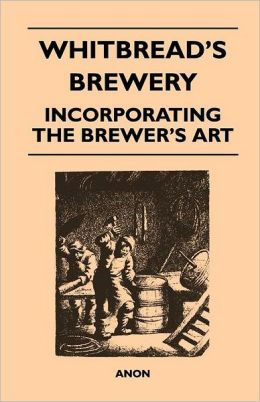 Whitbread's Brewery - Incorporating the Brewer's Art