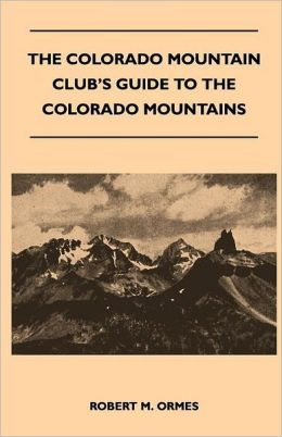 The Colorado Mountain Club's Guide To The Colorado Mountains
