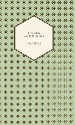 The New World Order - Whether It Is Attainable, How It Can Be Attained, and What Sort of World a World at Peace Will Have to Be