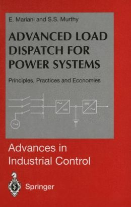 Advanced Load Dispatch for Power Systems: Principles, Practices and Economies