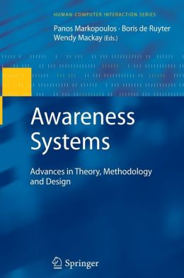 Awareness Systems: Advances in Theory, Methodology and Design