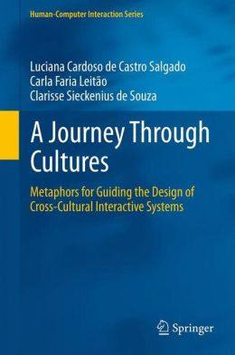 A Journey Through Cultures: Metaphors for Guiding the Design of Cross-Cultural Interactive Systems