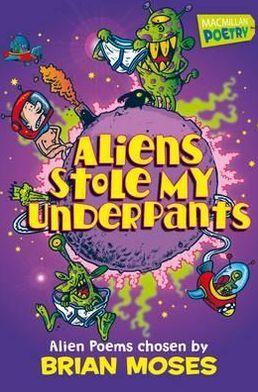 Aliens Stole My Underpants: Alien Poems