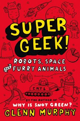 Supergeek!: Robots, Space and Furry Animals