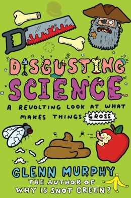 Disgusting Science: A Revolting Look at What Makes Things Gross: A Revolting Look at What Makes Things Gross