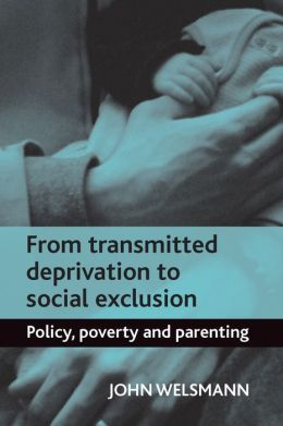 From Transmitted Deprivation to Social Exclusion: Policy, Poverty, and Parenting