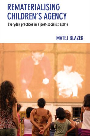 Rematerialising Children's Agency: Everyday Practices in a Post-Socialist Estate