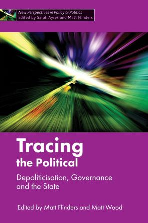 Tracing the Political: Depoliticisation, Governance and the State