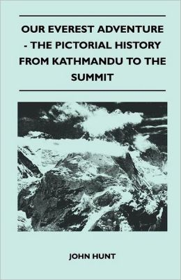 Our Everest Adventure - The Pictorial History From Kathmandu To The Summit