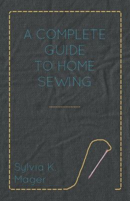 A Complete Guide To Home Sewing