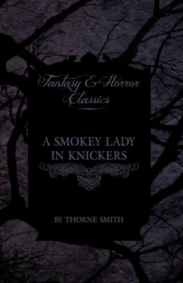 A Smokey Lady In Knickers (Fantasy And Horror Classics)
