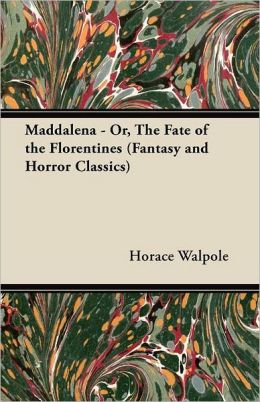 Maddalena - Or, The Fate Of The Florentines (Fantasy And Horror Classics)