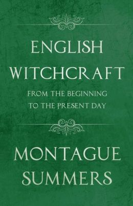 English Witchcraft From The Beginning To The Present Day (Fantasy And Horror Classics)