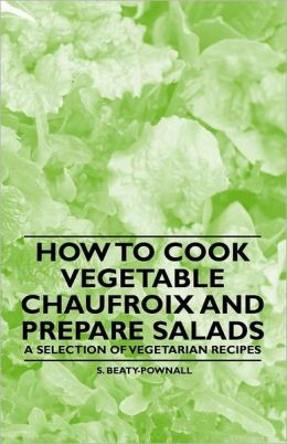 How to Cook Vegetable Chaufroix and Prepare Salads - A Selection of Vegetarian Recipes
