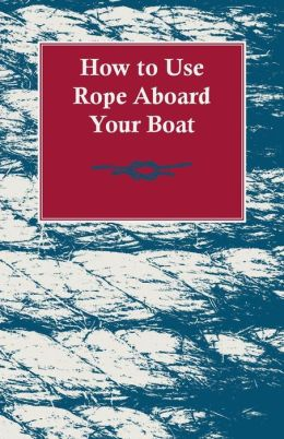 How to Use Rope Aboard Your Boat