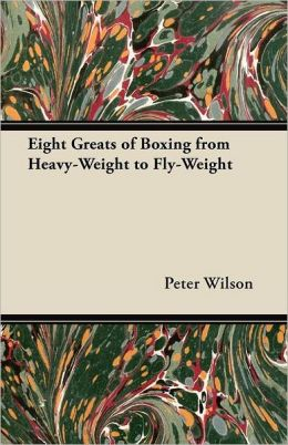 Eight Greats Of Boxing From Heavy-Weight To Fly-Weight