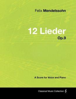 Felix Mendelssohn - 12 Lieder - Op.9 - A Score for Voice and Piano