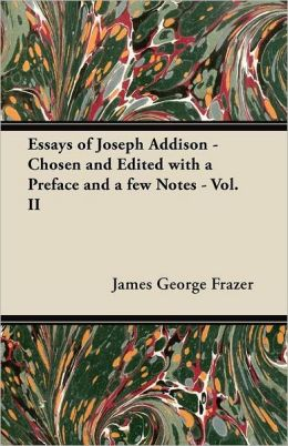 Essays of Joseph Addison - Chosen and Edited with a Preface and a Few Notes - Vol. II