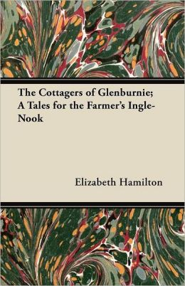 The Cottagers of Glenburnie; A Tales for the Farmer's Ingle-Nook