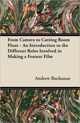 From Camera to Cutting Room Floor - An Introduction to the Different Roles Involved in Making a Feature Film