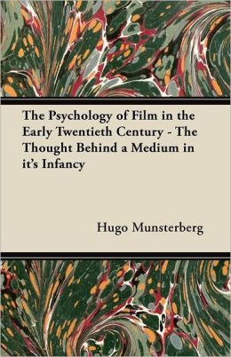 The Psychology of Film in the Early Twentieth Century - The Thought Behind a Medium in it's Infancy