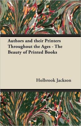 Authors and their Printers Throughout the Ages - The Beauty of Printed Books