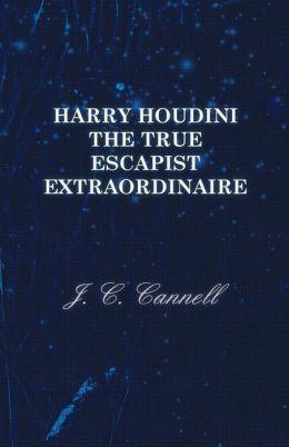 Harry Houdini the True Escapist Extraordinaire