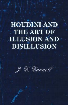 Houdini and the Art of Illusion and Disillusion