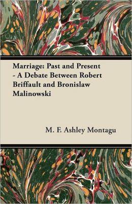 Marriage: Past and Present - A Debate Between Robert Briffault and Bronislaw Malinowski