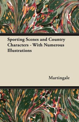 Sporting Scenes and Country Characters - With Numerous Illustrations