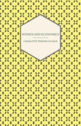 Women and Economics - A Study of the Economic Relation Between Men and Women as a Fact of Social Evolution