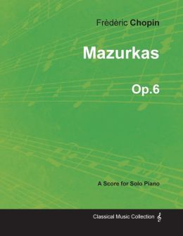 Mazurkas Op.6 - For Solo Piano (1830)