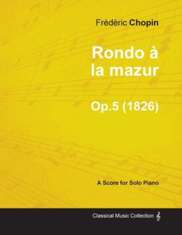 Rondo la mazur Op.5 - For Solo Piano (1826)