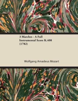 3 Marches - A Full Instrumental Score K.408 (1782)